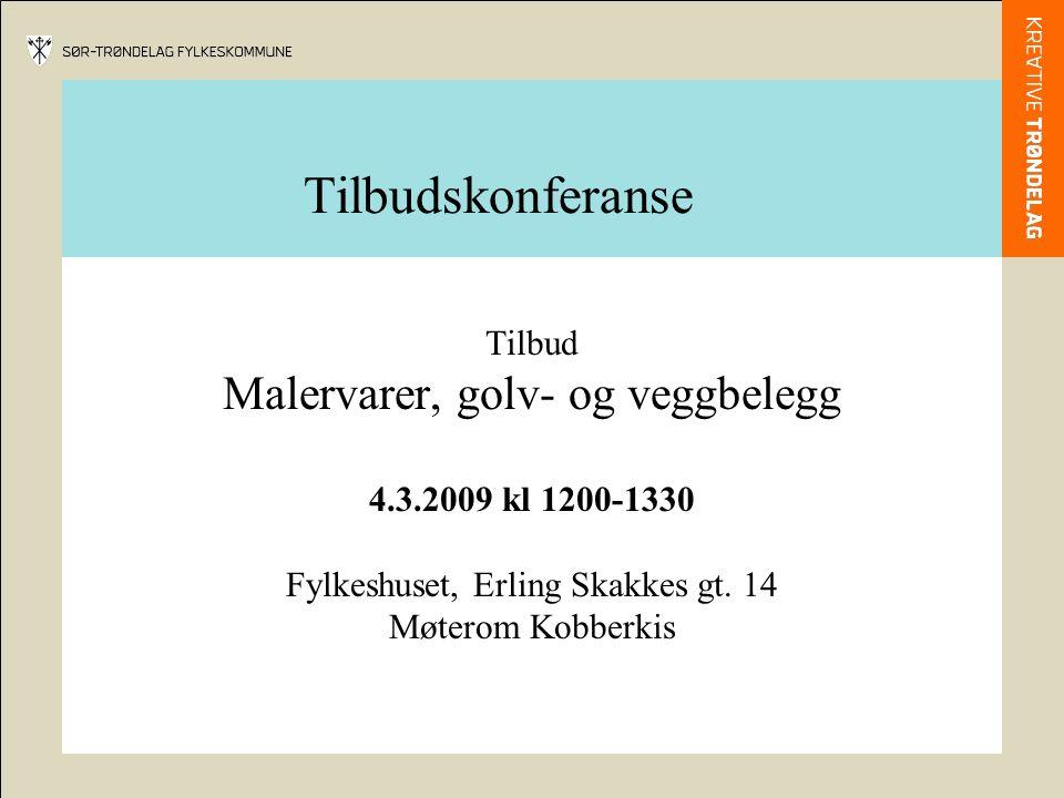 Tilbudskonferanse Tilbud Malervarer, golv- og veggbelegg 4.3.2009 kl 1200-1330 Fylkeshuset, Erling Skakkes gt.
