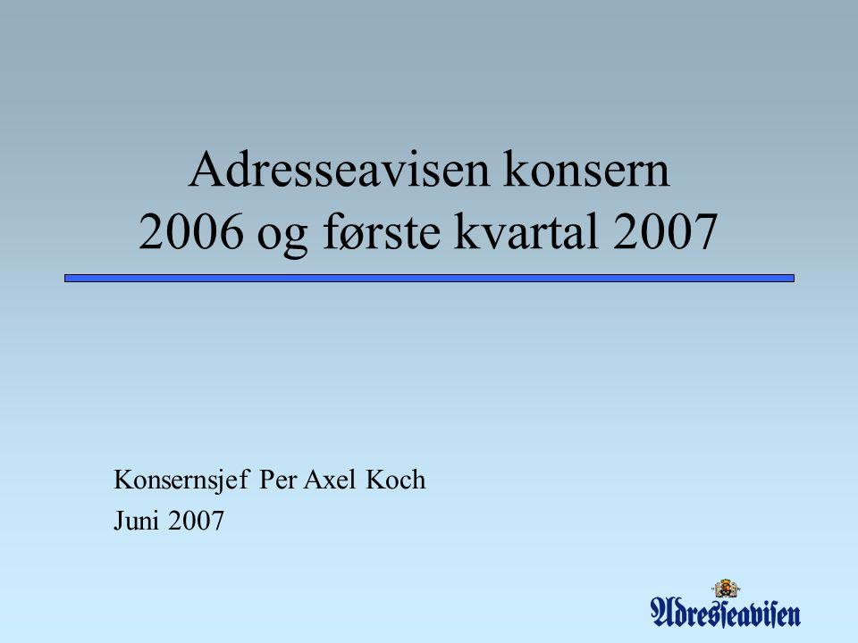 Adresseavisen konsern 2006 og første kvartal 2007 Konsernsjef Per Axel Koch Juni 2007