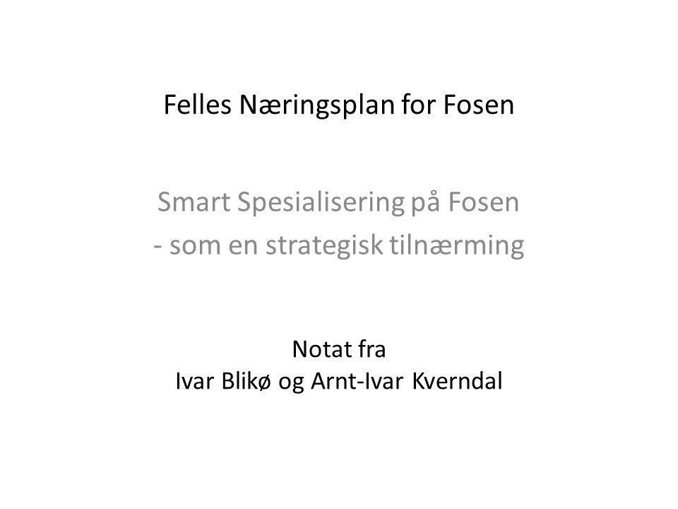 Felles Næringsplan for Fosen Smart Spesialisering på Fosen - som en strategisk tilnærming Notat fra Ivar Blikø og Arnt-Ivar Kverndal