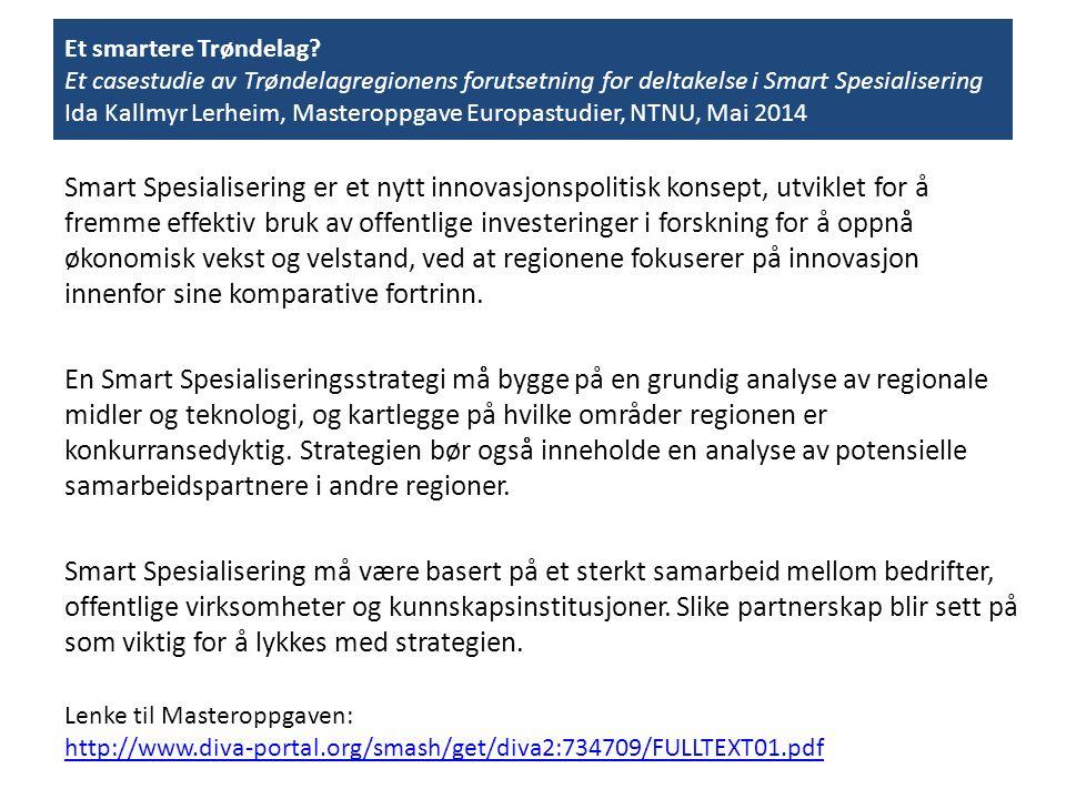 Et smartere Trøndelag? Et casestudie av Trøndelagregionens forutsetning for deltakelse i Smart Spesialisering Ida Kallmyr Lerheim, Masteroppgave Europ
