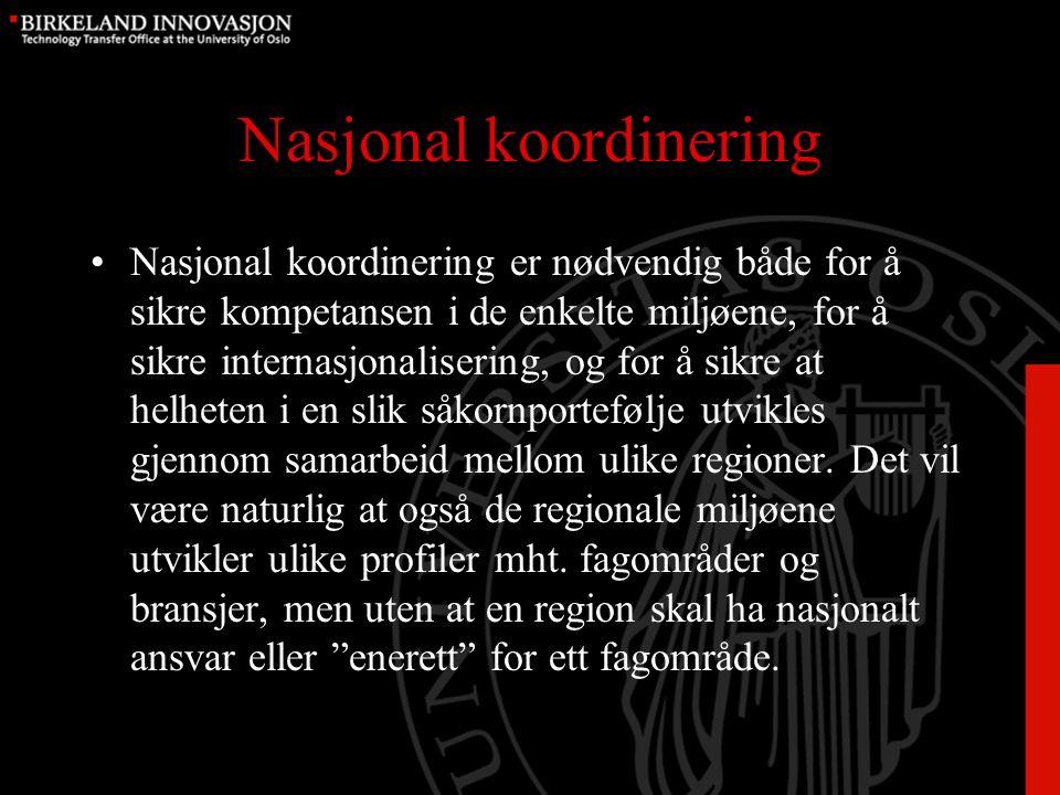 Nasjonal koordinering Nasjonal koordinering er nødvendig både for å sikre kompetansen i de enkelte miljøene, for å sikre internasjonalisering, og for å sikre at helheten i en slik såkornportefølje utvikles gjennom samarbeid mellom ulike regioner.