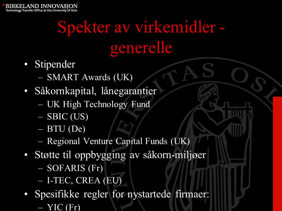 Spekter av virkemidler - generelle Stipender –SMART Awards (UK) Såkornkapital, lånegarantier –UK High Technology Fund –SBIC (US) –BTU (De) –Regional V