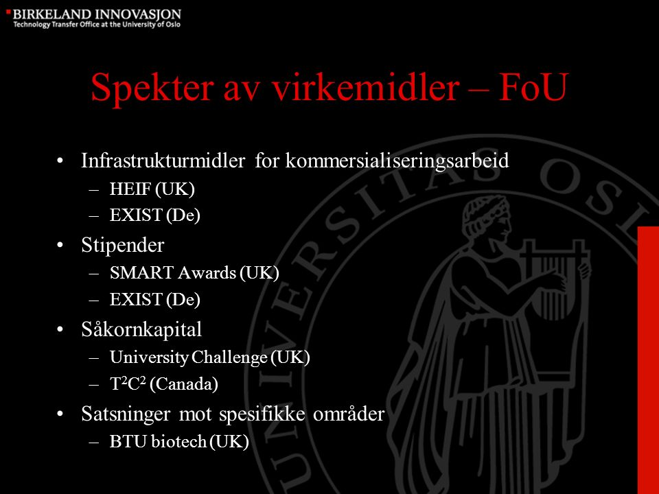 Spekter av virkemidler – FoU Infrastrukturmidler for kommersialiseringsarbeid –HEIF (UK) –EXIST (De) Stipender –SMART Awards (UK) –EXIST (De) Såkornka