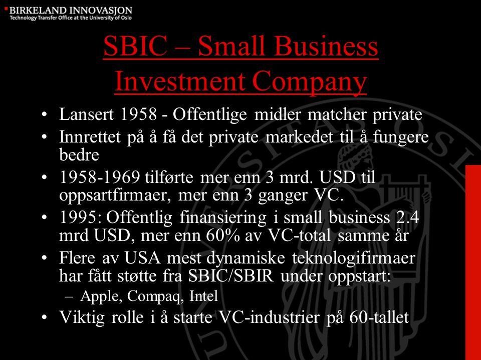 SBIC – Small Business Investment Company Lansert 1958 - Offentlige midler matcher private Innrettet på å få det private markedet til å fungere bedre 1958-1969 tilførte mer enn 3 mrd.
