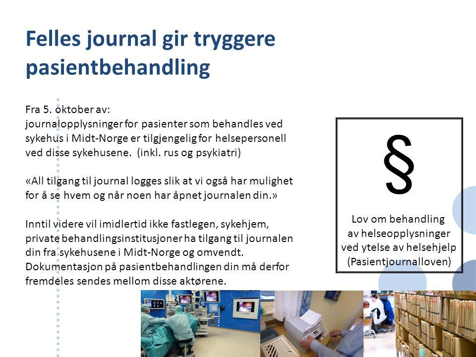 Felles journal gir tryggere pasientbehandling Fra 5. oktober av: journalopplysninger for pasienter som behandles ved sykehus i Midt-Norge er tilgjenge