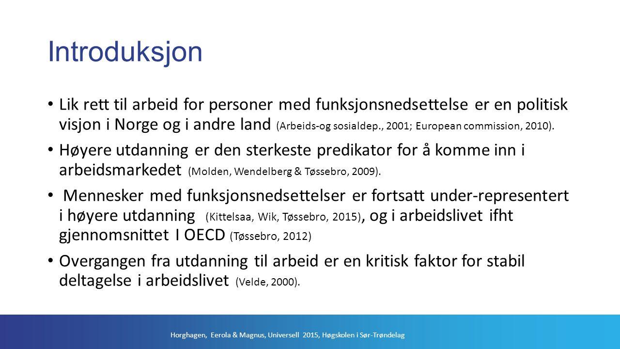Introduksjon Horghagen, Eerola & Magnus, Universell 2015, Høgskolen i Sør-Trøndelag Lik rett til arbeid for personer med funksjonsnedsettelse er en politisk visjon i Norge og i andre land (Arbeids-og sosialdep., 2001; European commission, 2010).