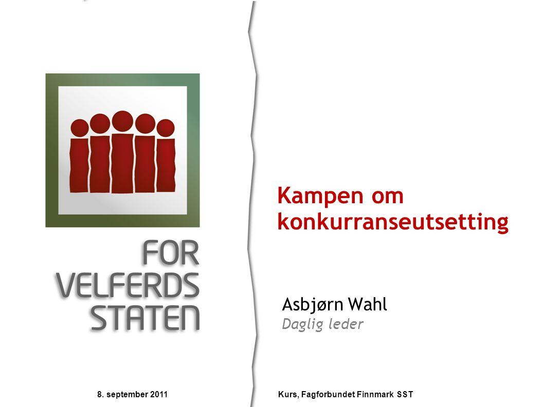 Asbjørn Wahl Daglig leder Kampen om konkurranseutsetting 8. september 2011 Kurs, Fagforbundet Finnmark SST