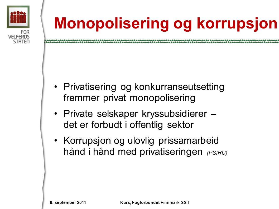 Monopolisering og korrupsjon Privatisering og konkurranseutsetting fremmer privat monopolisering Private selskaper kryssubsidierer – det er forbudt i