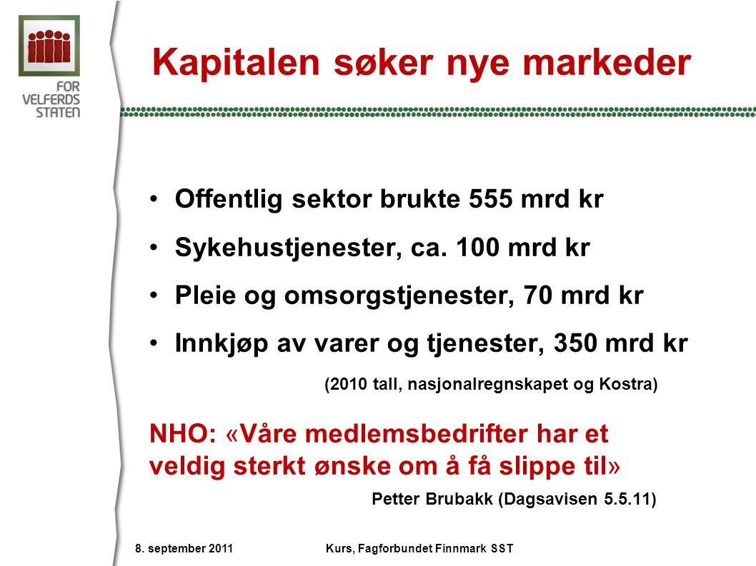Kapitalen søker nye markeder Offentlig sektor brukte 555 mrd kr Sykehustjenester, ca. 100 mrd kr Pleie og omsorgstjenester, 70 mrd kr Innkjøp av varer