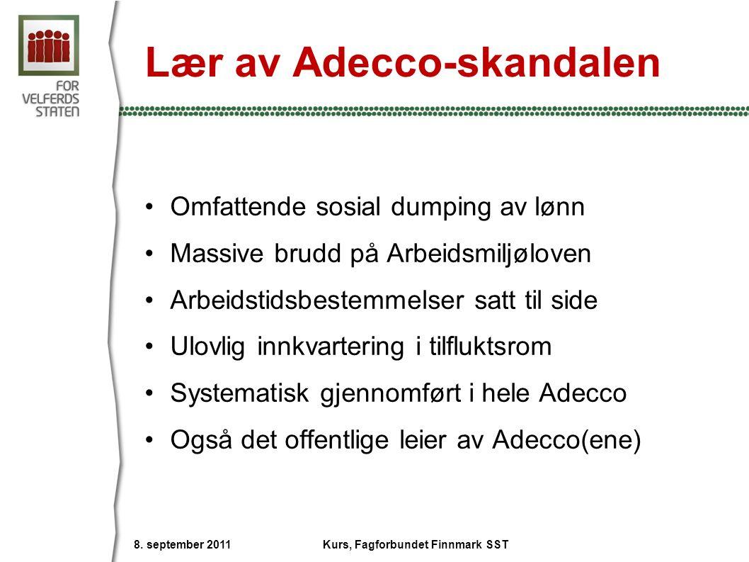 Lær av Adecco-skandalen Omfattende sosial dumping av lønn Massive brudd på Arbeidsmiljøloven Arbeidstidsbestemmelser satt til side Ulovlig innkvarteri