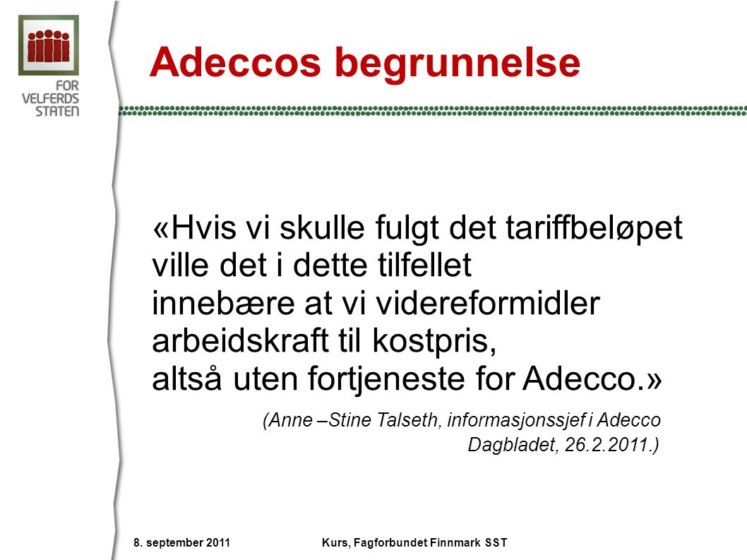 Adeccos begrunnelse «Hvis vi skulle fulgt det tariffbeløpet ville det i dette tilfellet innebære at vi videreformidler arbeidskraft til kostpris, alts