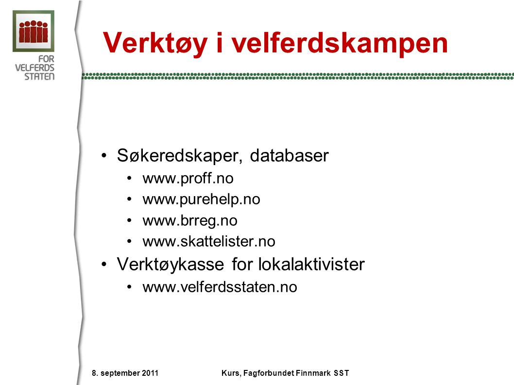 Verktøy i velferdskampen Søkeredskaper, databaser www.proff.no www.purehelp.no www.brreg.no www.skattelister.no Verktøykasse for lokalaktivister www.v