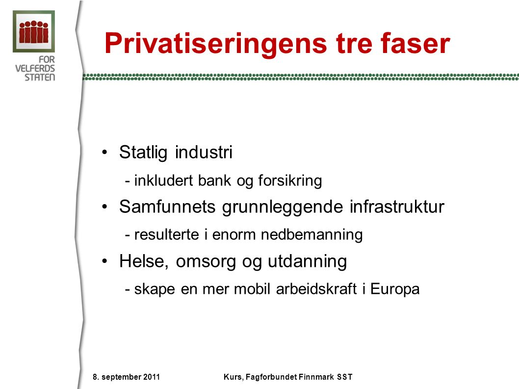 Privatiseringens tre faser Statlig industri - inkludert bank og forsikring Samfunnets grunnleggende infrastruktur - resulterte i enorm nedbemanning He