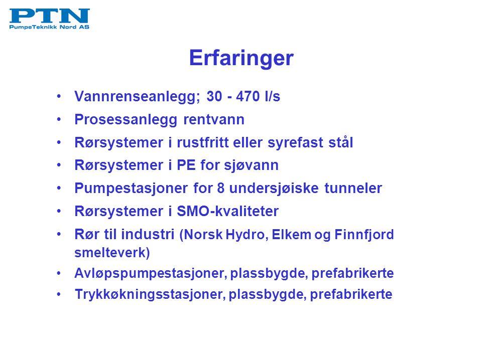 Erfaringer Vannrenseanlegg; 30 - 470 l/s Prosessanlegg rentvann Rørsystemer i rustfritt eller syrefast stål Rørsystemer i PE for sjøvann Pumpestasjoner for 8 undersjøiske tunneler Rørsystemer i SMO-kvaliteter Rør til industri (Norsk Hydro, Elkem og Finnfjord smelteverk) Avløpspumpestasjoner, plassbygde, prefabrikerte Trykkøkningsstasjoner, plassbygde, prefabrikerte