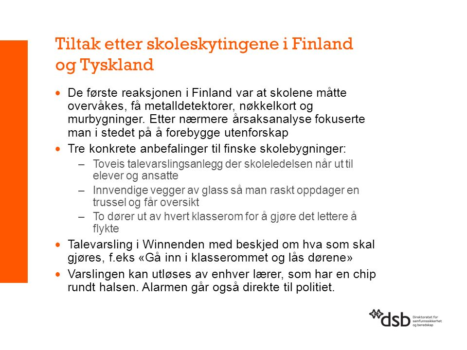 Tiltak etter skoleskytingene i Finland og Tyskland  De første reaksjonen i Finland var at skolene måtte overvåkes, få metalldetektorer, nøkkelkort og murbygninger.