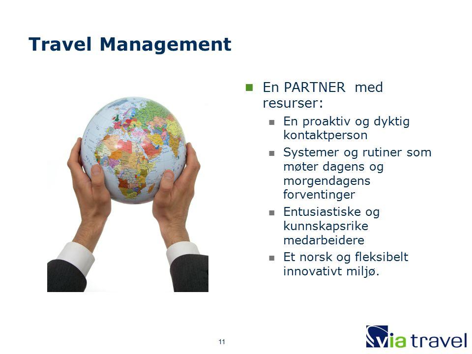 11 Travel Management En PARTNER med resurser: En proaktiv og dyktig kontaktperson Systemer og rutiner som møter dagens og morgendagens forventinger Entusiastiske og kunnskapsrike medarbeidere Et norsk og fleksibelt innovativt miljø.