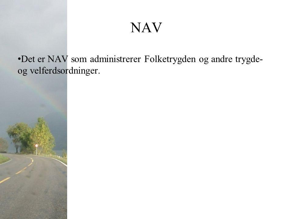 NAV Det er NAV som administrerer Folketrygden og andre trygde- og velferdsordninger.
