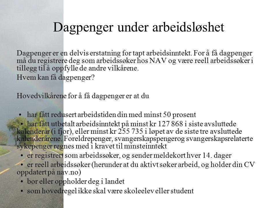 Dagpenger under arbeidsløshet Dagpenger er en delvis erstatning for tapt arbeidsinntekt.