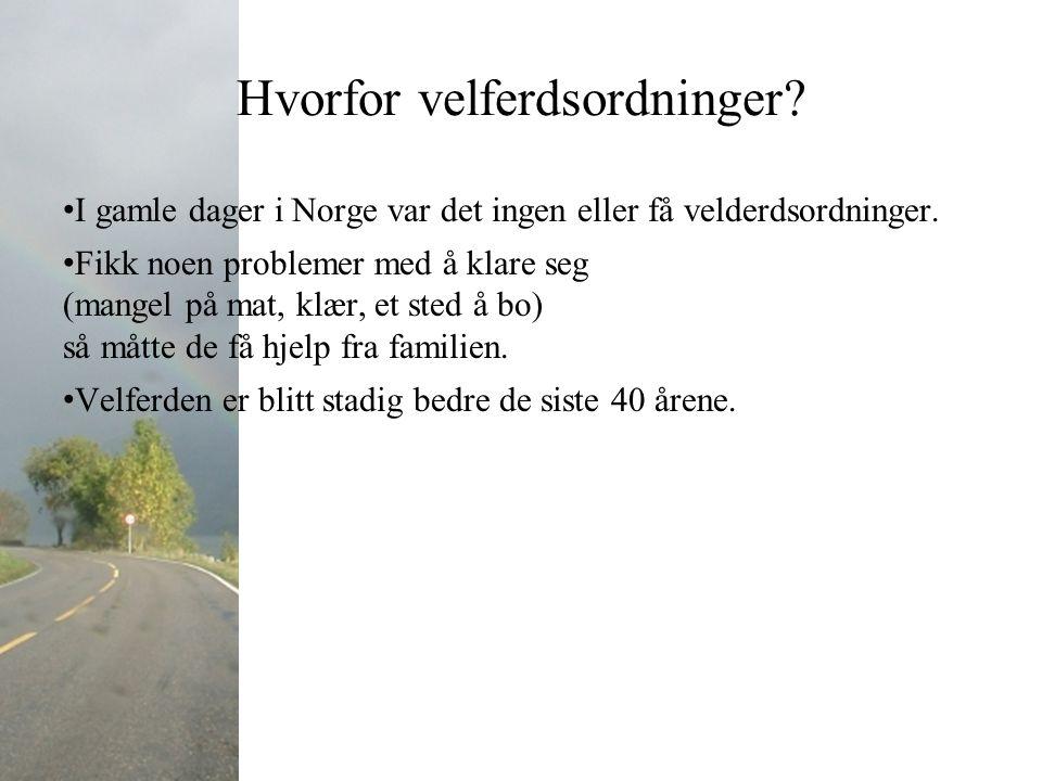 Hvorfor velferdsordninger. I gamle dager i Norge var det ingen eller få velderdsordninger.