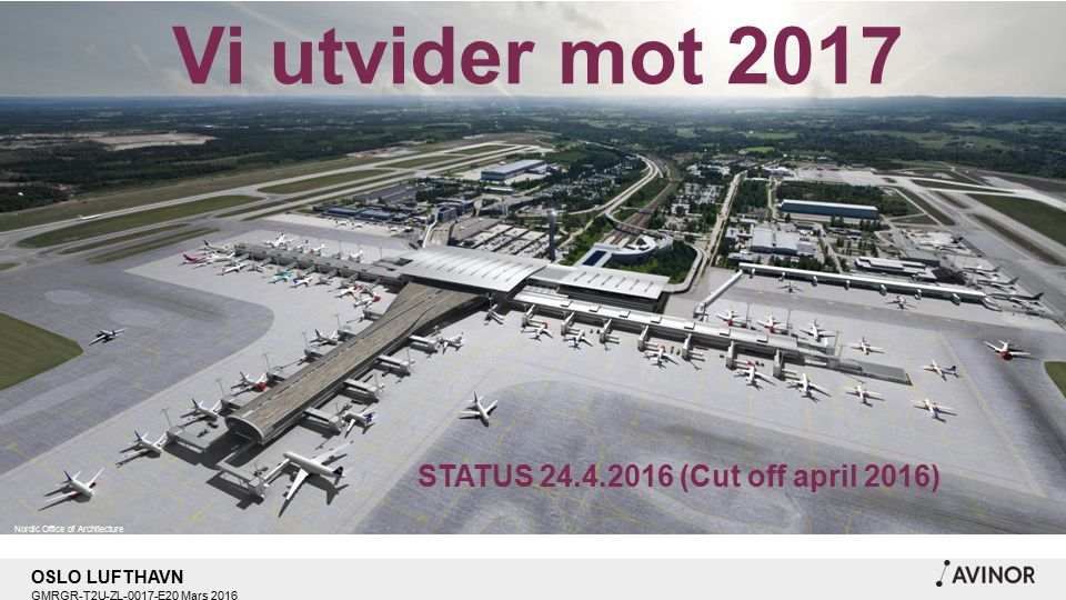 OSLO LUFTHAVN GMRGR-T2U-ZL-0017-E20 Mars 2016 Nordic Office of Architecture Vi utvider mot 2017 STATUS 24.4.2016 (Cut off april 2016)