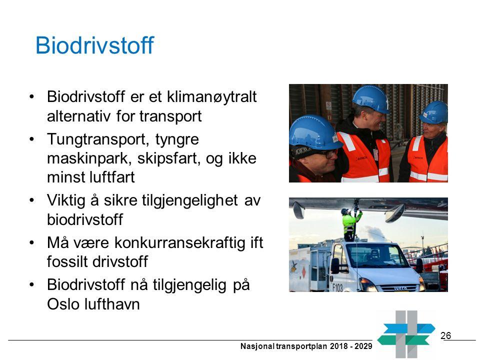 Nasjonal transportplan 2018 - 2029 Biodrivstoff Biodrivstoff er et klimanøytralt alternativ for transport Tungtransport, tyngre maskinpark, skipsfart,