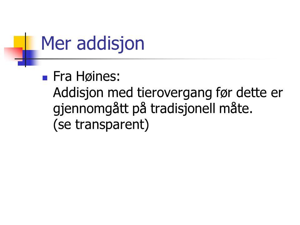 Mer addisjon Fra Høines: Addisjon med tierovergang før dette er gjennomgått på tradisjonell måte.