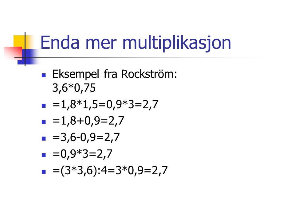 Enda mer multiplikasjon Eksempel fra Rockström: 3,6*0,75 =1,8*1,5=0,9*3=2,7 =1,8+0,9=2,7 =3,6-0,9=2,7 =0,9*3=2,7 =(3*3,6):4=3*0,9=2,7