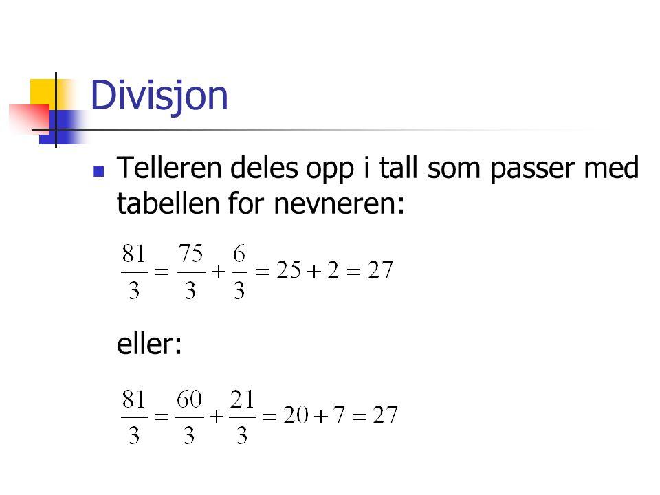 Divisjon Telleren deles opp i tall som passer med tabellen for nevneren: eller: