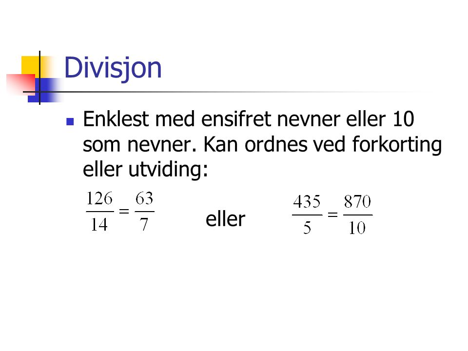 Divisjon Enklest med ensifret nevner eller 10 som nevner.