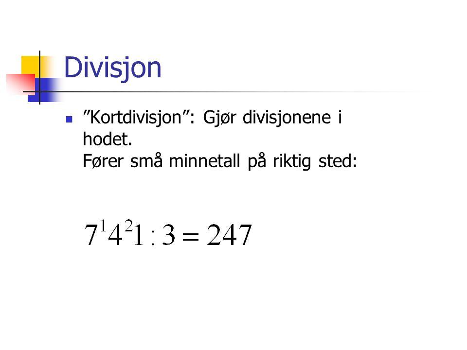 Divisjon Kortdivisjon : Gjør divisjonene i hodet. Fører små minnetall på riktig sted: