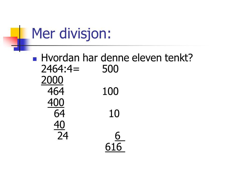 Mer divisjon: Hvordan har denne eleven tenkt 2464:4=500 2000 464100 400 64 10 40 24 6 616