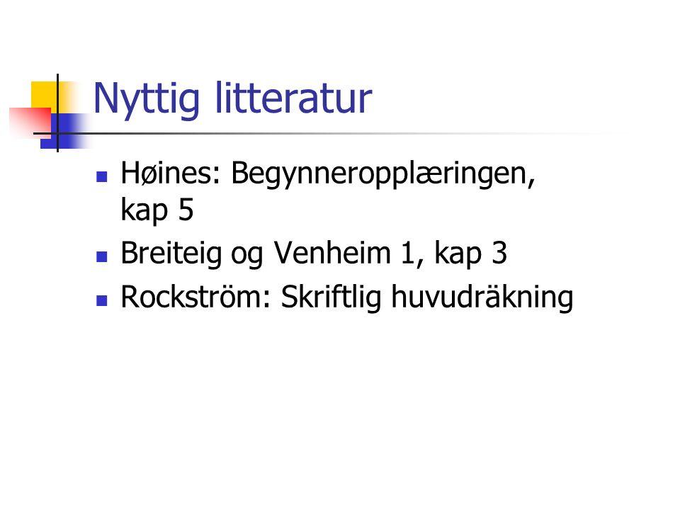 Nyttig litteratur Høines: Begynneropplæringen, kap 5 Breiteig og Venheim 1, kap 3 Rockström: Skriftlig huvudräkning