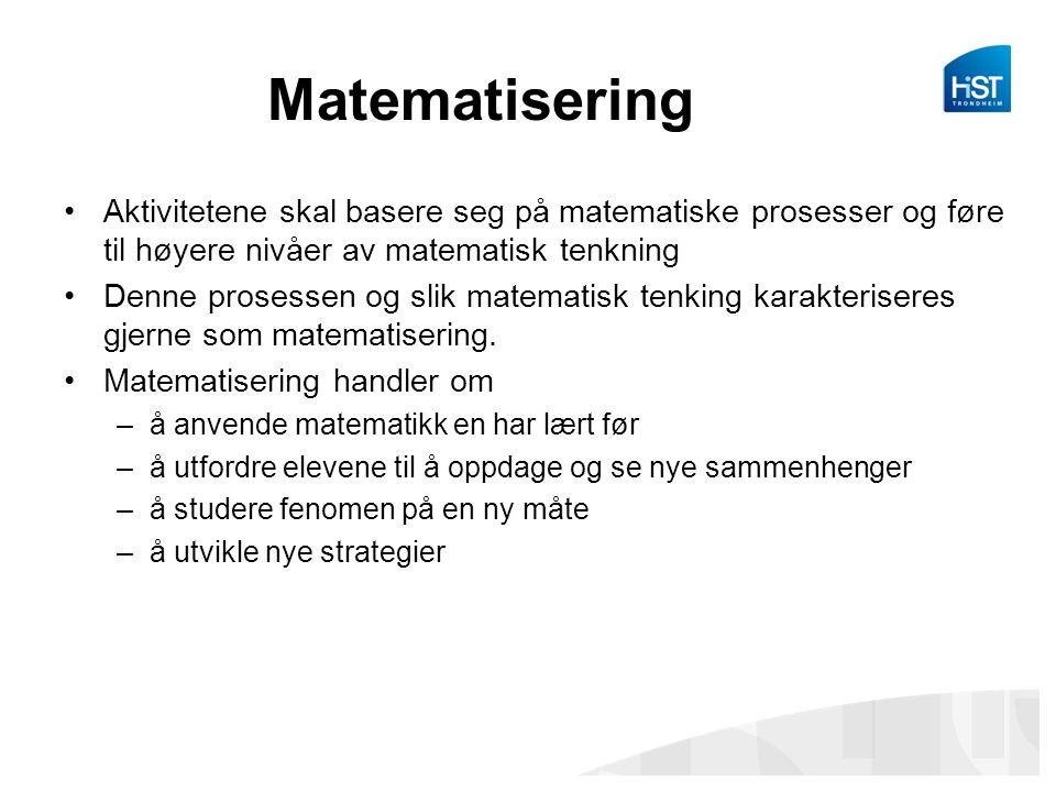 Matematisering Aktivitetene skal basere seg på matematiske prosesser og føre til høyere nivåer av matematisk tenkning Denne prosessen og slik matematisk tenking karakteriseres gjerne som matematisering.