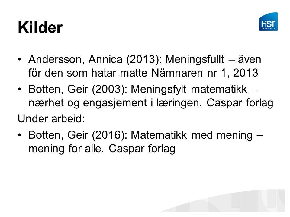 Kilder Andersson, Annica (2013): Meningsfullt – även för den som hatar matte Nämnaren nr 1, 2013 Botten, Geir (2003): Meningsfylt matematikk – nærhet og engasjement i læringen.