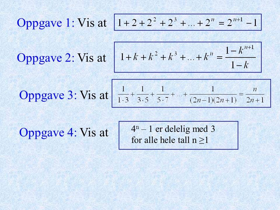 Oppgave 1: Vis at Oppgave 2: Vis at Oppgave 3: Vis at Oppgave 4: Vis at 4 n – 1 er delelig med 3 for alle hele tall n ≥1