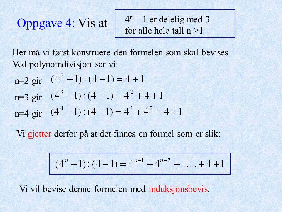 Oppgave 4: Vis at 4 n – 1 er delelig med 3 for alle hele tall n ≥1 Her må vi først konstruere den formelen som skal bevises. Ved polynomdivisjon ser v