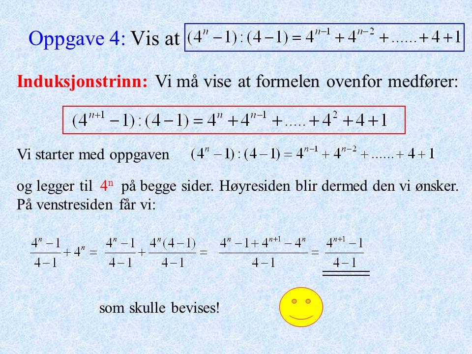 Oppgave 4: Vis at Induksjonstrinn: Vi må vise at formelen ovenfor medfører: Vi starter med oppgaven og legger til 4 n på begge sider. Høyresiden blir