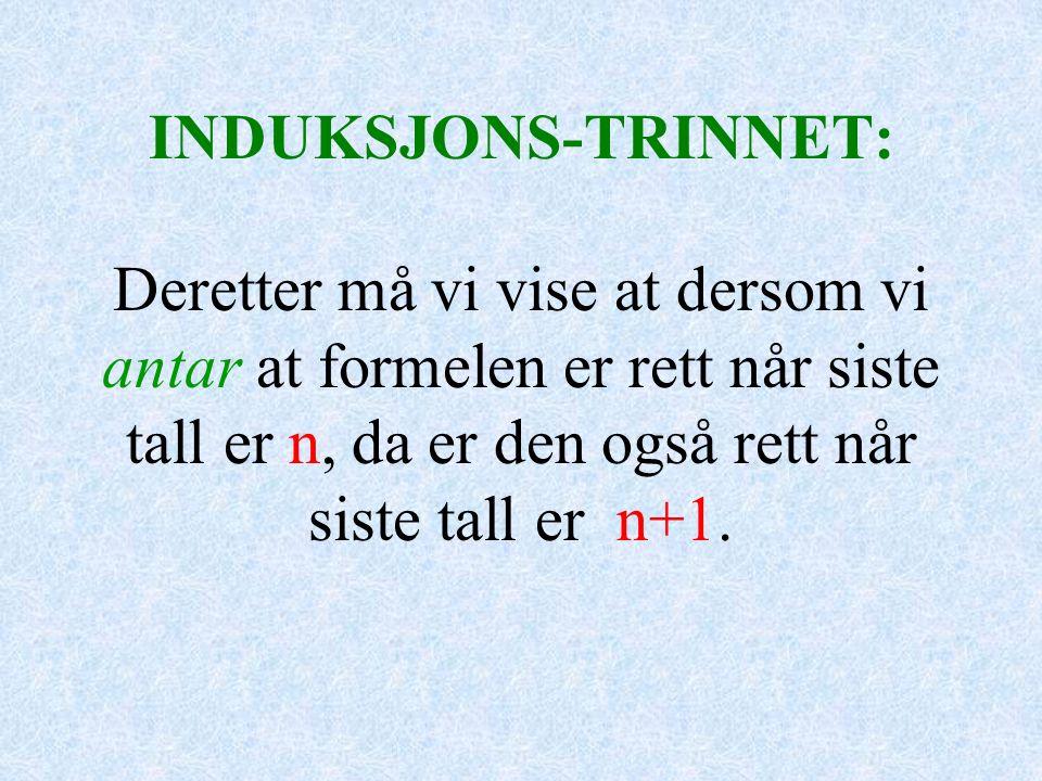 INDUKSJONS-TRINNET: Deretter må vi vise at dersom vi antar at formelen er rett når siste tall er n, da er den også rett når siste tall er n+1.
