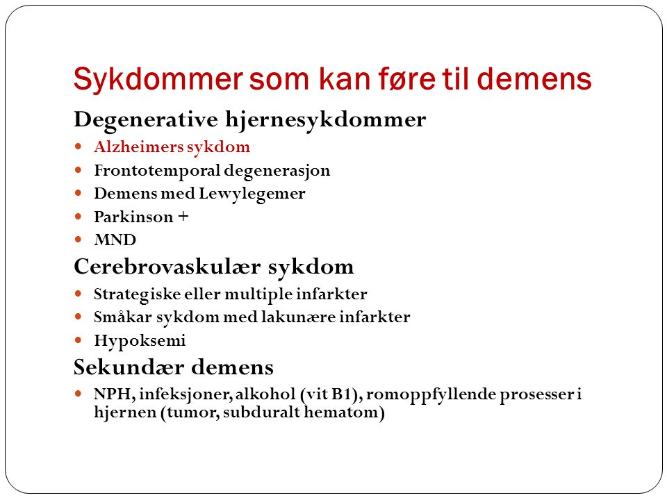 Demens ved Alzheimers sykdom Tidlig debut, få/ingen kjente risikofaktorer før 65 år Sen debut, mange kjente risikofaktorer etter 65 år