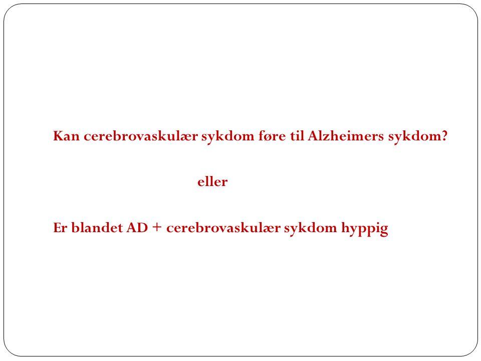 Kan cerebrovaskulær sykdom føre til Alzheimers sykdom.
