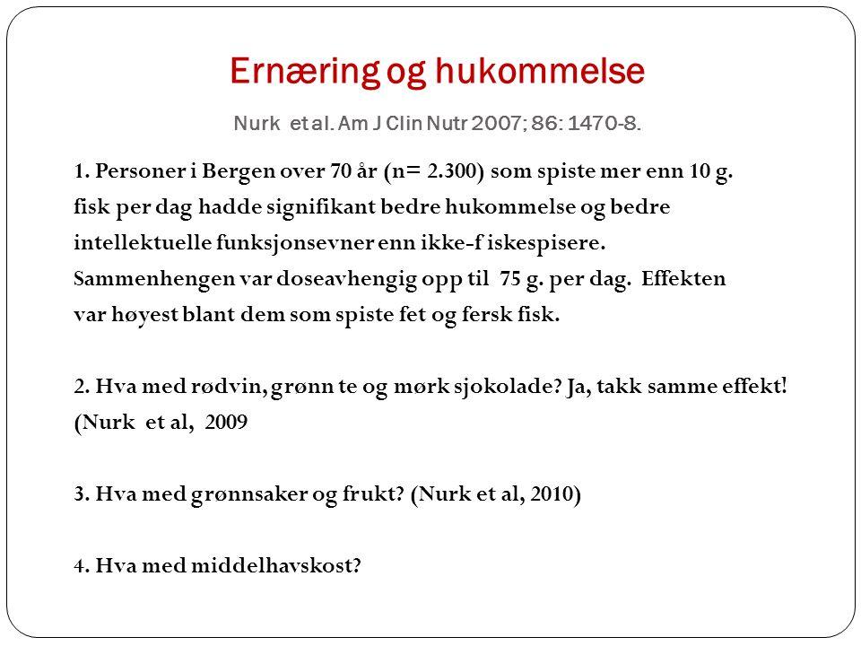 Ernæring og hukommelse Nurk et al. Am J Clin Nutr 2007; 86: 1470-8.