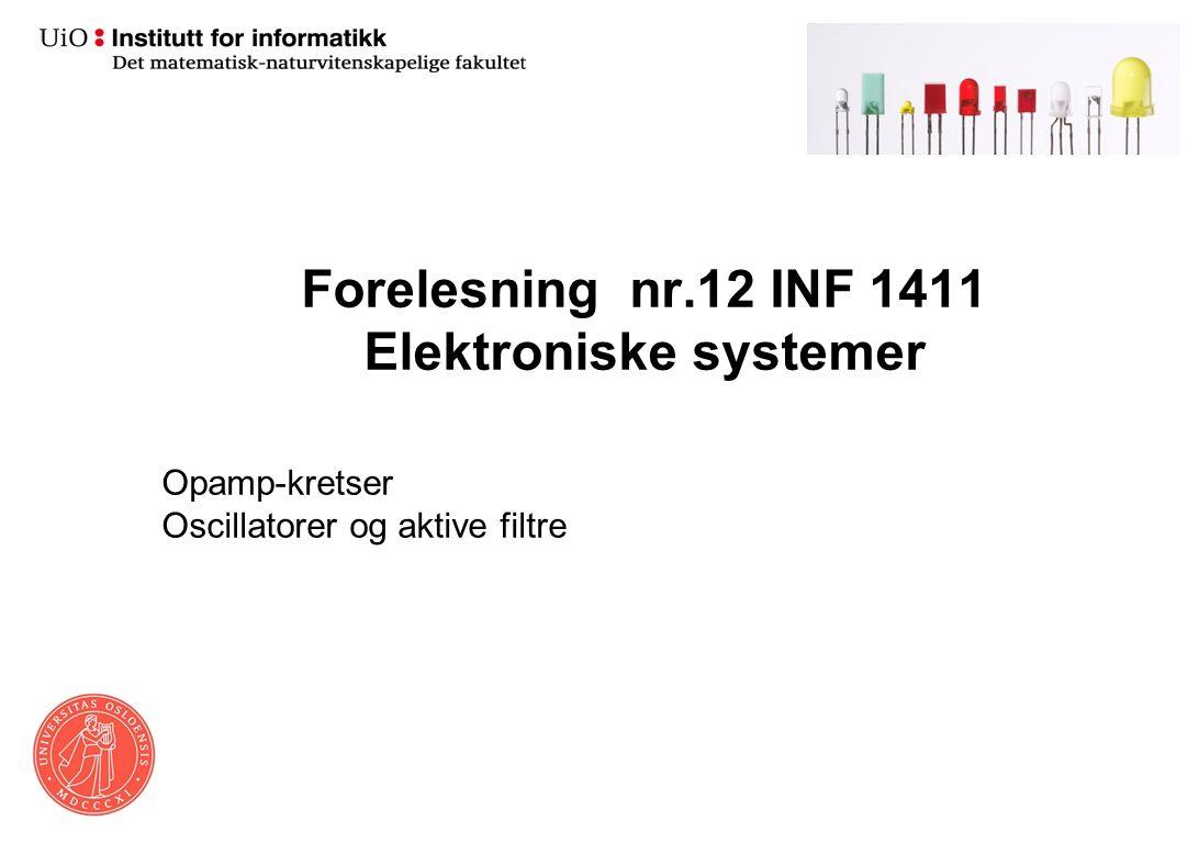 Forelesning nr.12 INF 1411 Elektroniske systemer Opamp-kretser Oscillatorer og aktive filtre