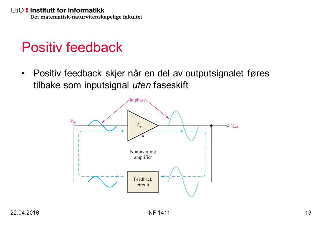 Positiv feedback Positiv feedback skjer når en del av outputsignalet føres tilbake som inputsignal uten faseskift 22.04.2016INF 141113
