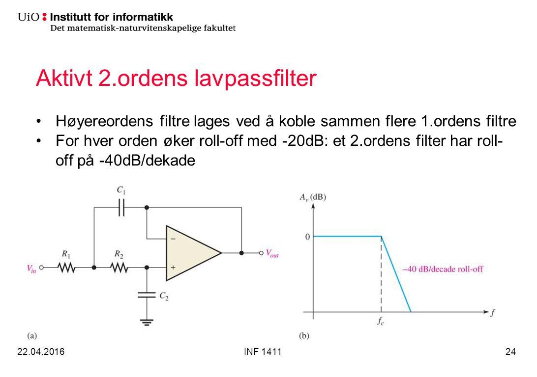 Aktivt 2.ordens lavpassfilter Høyereordens filtre lages ved å koble sammen flere 1.ordens filtre For hver orden øker roll-off med -20dB: et 2.ordens filter har roll- off på -40dB/dekade 22.04.2016INF 141124