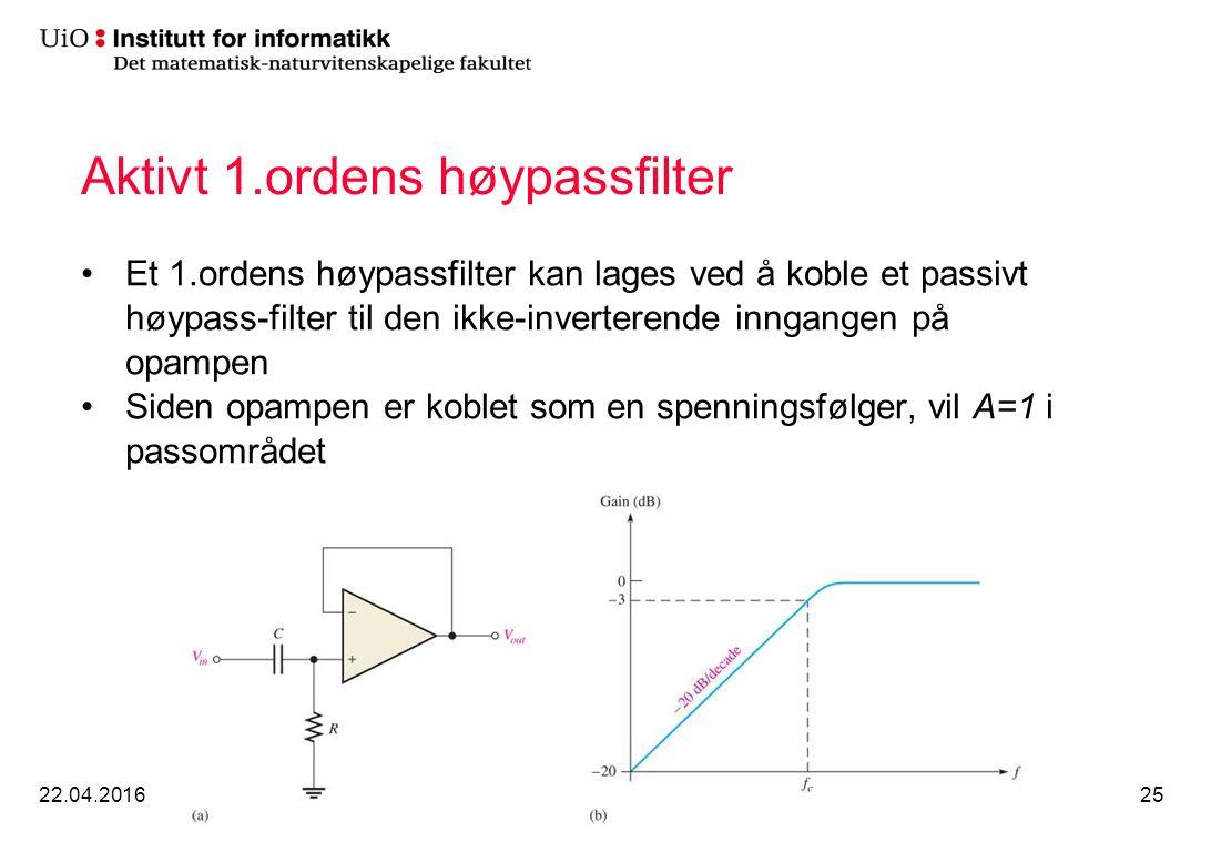 Aktivt 1.ordens høypassfilter Et 1.ordens høypassfilter kan lages ved å koble et passivt høypass-filter til den ikke-inverterende inngangen på opampen Siden opampen er koblet som en spenningsfølger, vil A=1 i passområdet 22.04.2016INF 141125