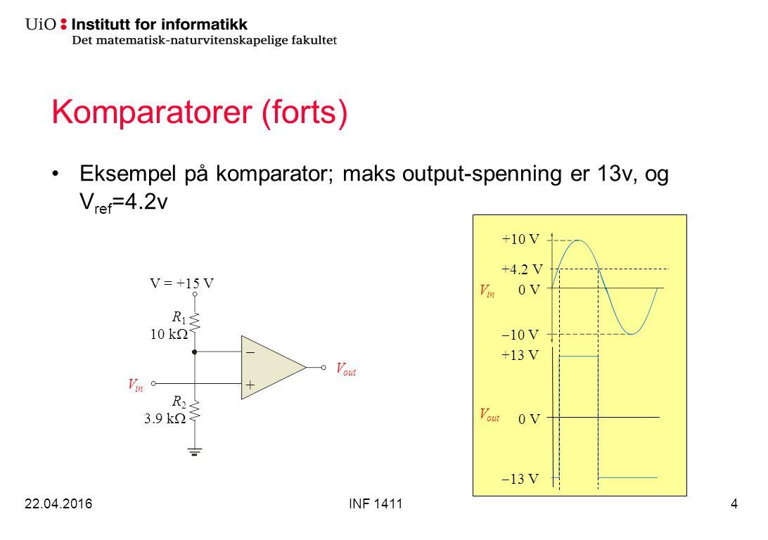 Komparatorer (forts) Eksempel på komparator; maks output-spenning er 13v, og V ref =4.2v 22.04.2016INF 14114 V out V in +10 V  10 V 0 V +4.2 V +13 V  13 V 0 V V in R1R1 +  R2R2 V = +15 V 10 k  3.9 k  V out