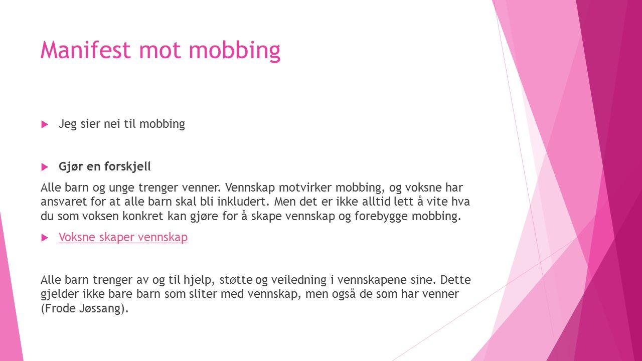 Manifest mot mobbing  Jeg sier nei til mobbing  Gjør en forskjell Alle barn og unge trenger venner.