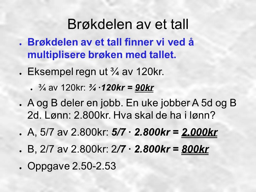 Brøkdelen av et tall ● Brøkdelen av et tall finner vi ved å multiplisere brøken med tallet. ● Eksempel regn ut ¾ av 120kr. ● ¾ av 120kr: ¾ ∙120kr = 90