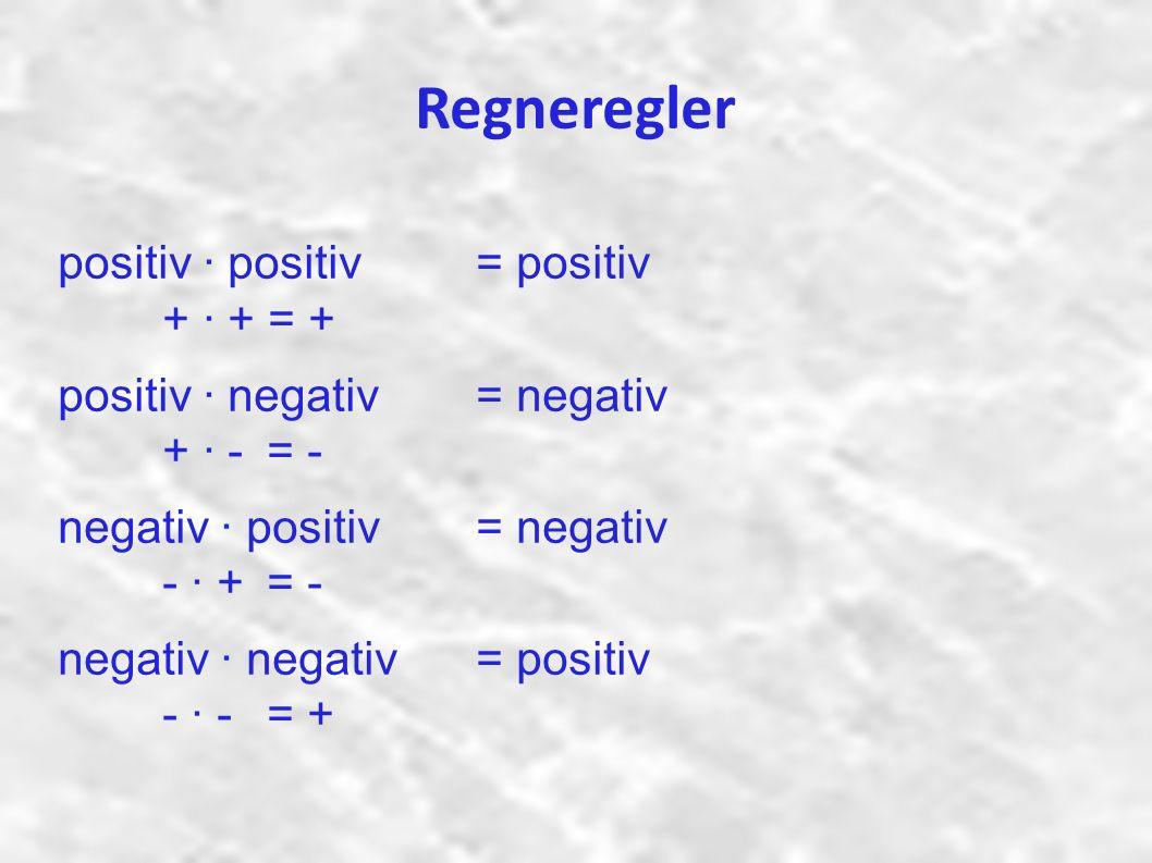 Regneregler positiv · positiv = positiv + · + = + positiv · negativ = negativ + · - = - negativ · positiv = negativ - · + = - negativ · negativ = positiv - · - = +