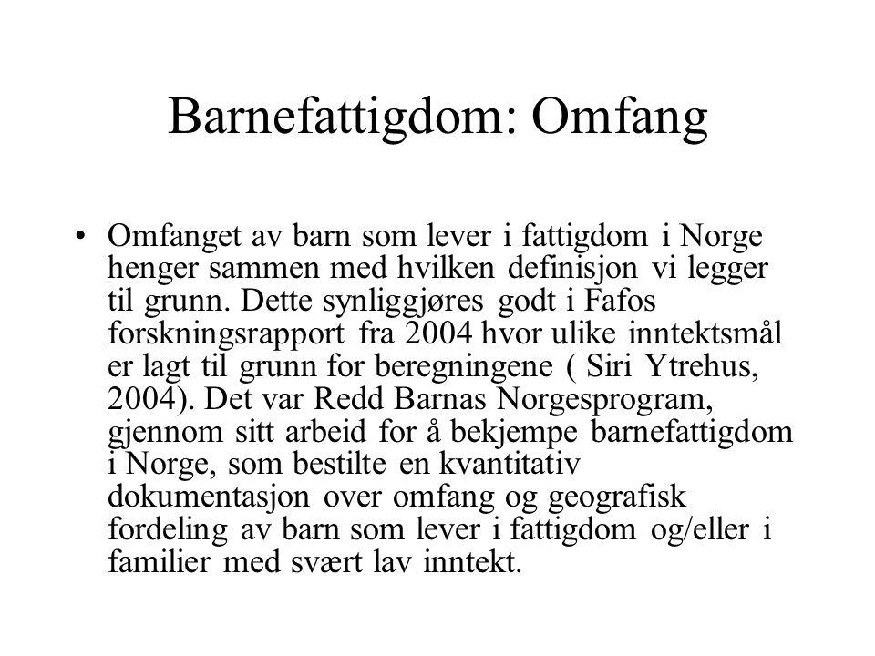Barnefattigdom: Omfang Studien viser at om vi legger til grunn regjeringens definisjon av fattigdom, som i 2004 lå på 50% av medianinntekten, finner vi mellom 15 000 – 22 000 fattige barn i Norge.